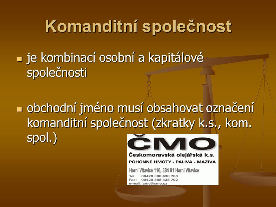 je kombinací osobní a kapitálové společnosti je kombinací osobní a kapitálové společnosti obchodní jméno musí obsahovat označení komanditní společnost (zkratky k.s., kom.