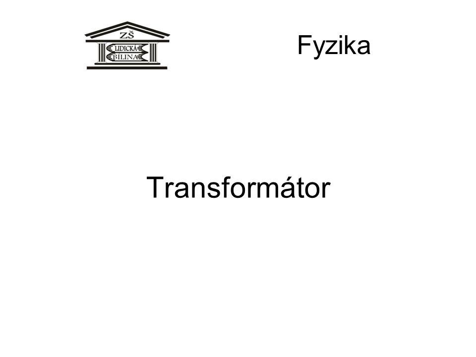 Fyzika Transformátor Když potřebujeme zvětšit nebo zmenšit napětí, použijeme transformátor.