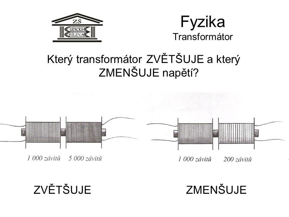 Fyzika Transformátor ZVĚTŠUJE Který transformátor ZVĚTŠUJE a který ZMENŠUJE napětí? ZMENŠUJE