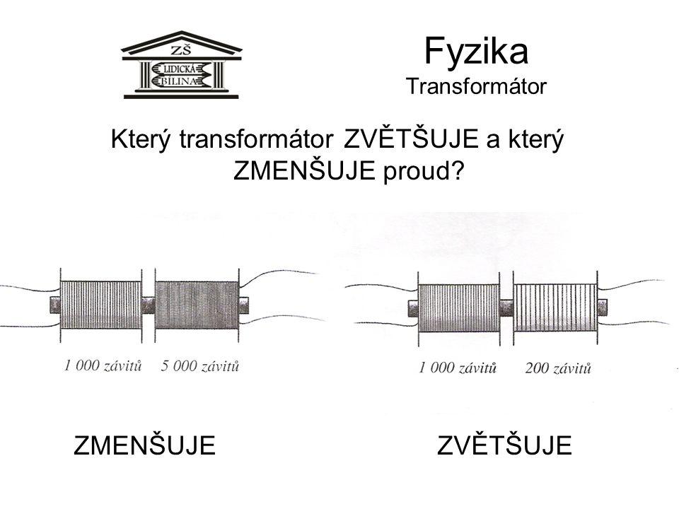 Fyzika Transformátor ZVĚTŠUJE Který transformátor ZVĚTŠUJE a který ZMENŠUJE proud? ZMENŠUJE