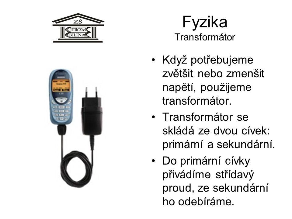 Fyzika Transformátor Když potřebujeme zvětšit nebo zmenšit napětí, použijeme transformátor. Transformátor se skládá ze dvou cívek: primární a sekundár
