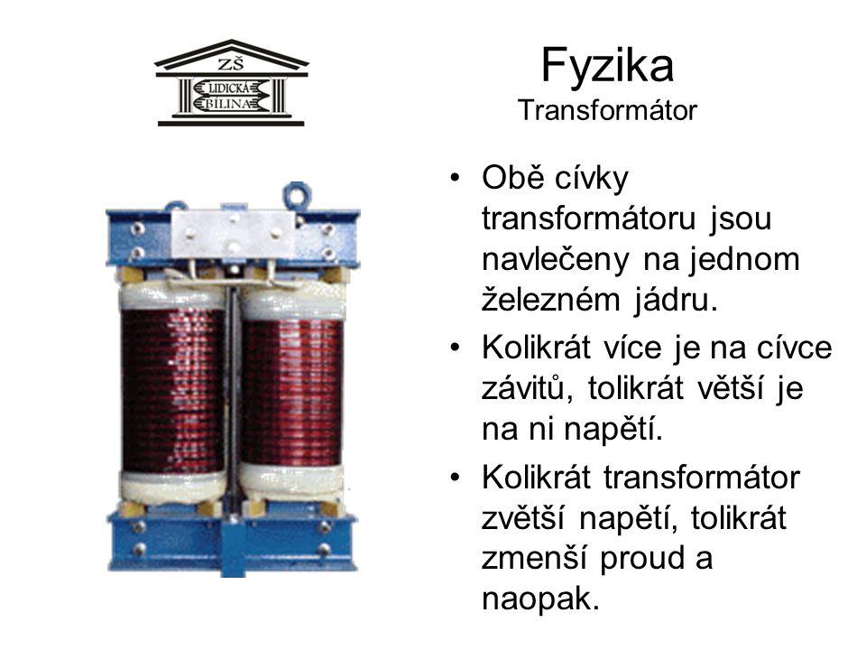 Fyzika Transformátor Obě cívky transformátoru jsou navlečeny na jednom železném jádru. Kolikrát více je na cívce závitů, tolikrát větší je na ni napět