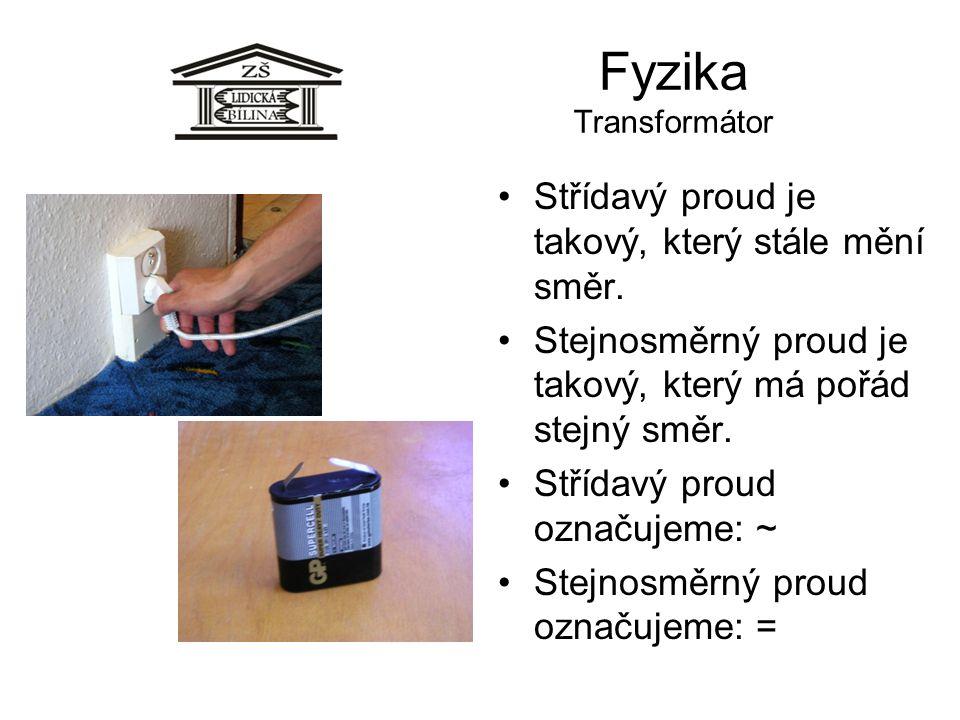 Fyzika Transformátor Střídavý proud je takový, který stále mění směr. Stejnosměrný proud je takový, který má pořád stejný směr. Střídavý proud označuj