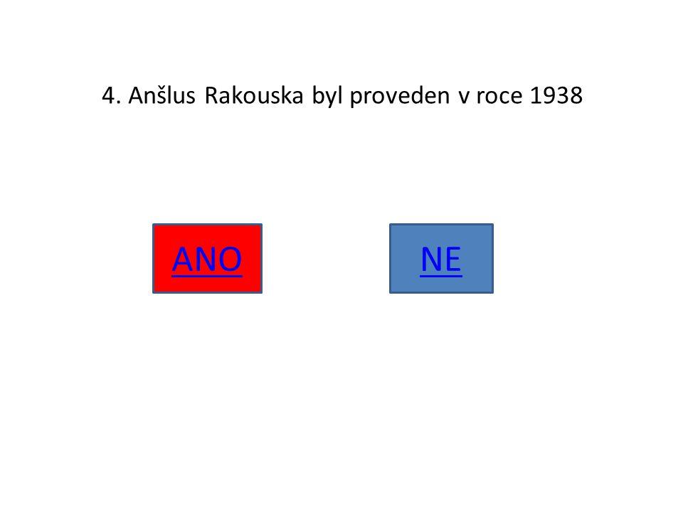 4. Anšlus Rakouska byl proveden v roce 1938 ANONE