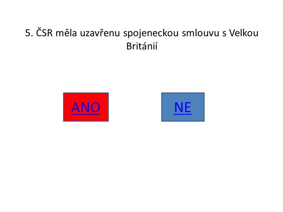 5. ČSR měla uzavřenu spojeneckou smlouvu s Velkou Británií ANONE