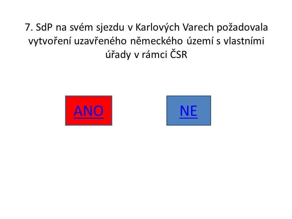 7. SdP na svém sjezdu v Karlových Varech požadovala vytvoření uzavřeného německého území s vlastními úřady v rámci ČSR ANONE