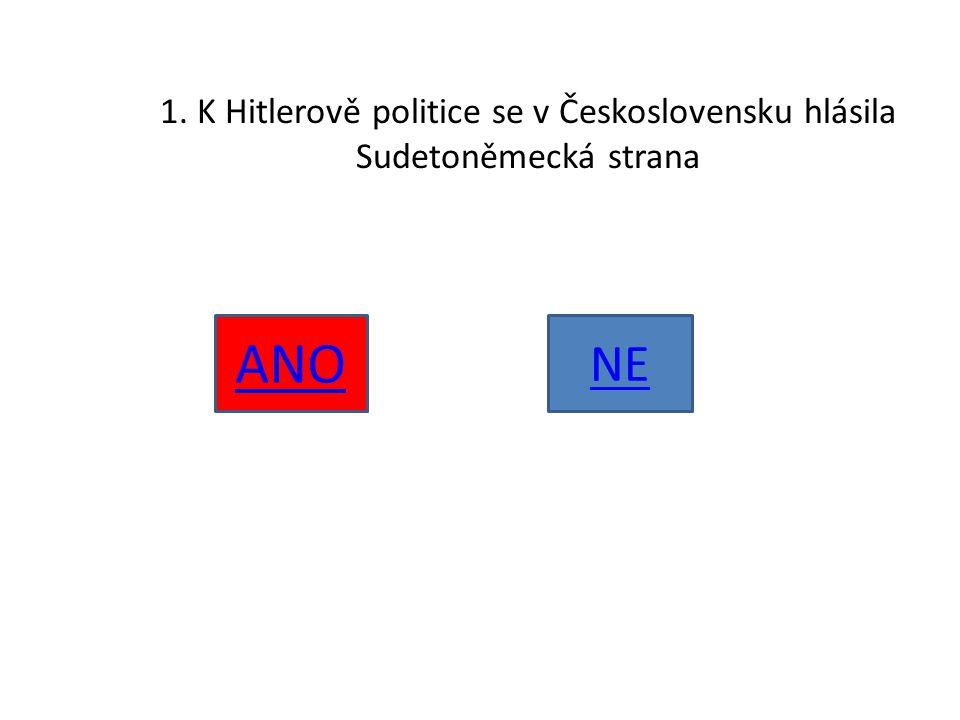 1. K Hitlerově politice se v Československu hlásila Sudetoněmecká strana ANO NE