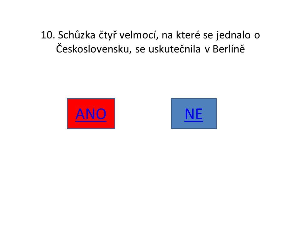 10. Schůzka čtyř velmocí, na které se jednalo o Československu, se uskutečnila v Berlíně ANONE