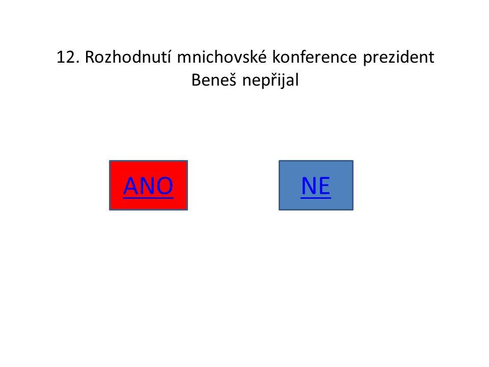 12. Rozhodnutí mnichovské konference prezident Beneš nepřijal ANONE