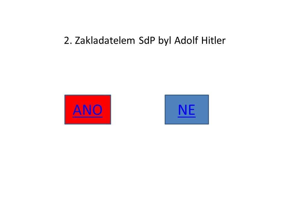 2. Zakladatelem SdP byl Adolf Hitler ANONE