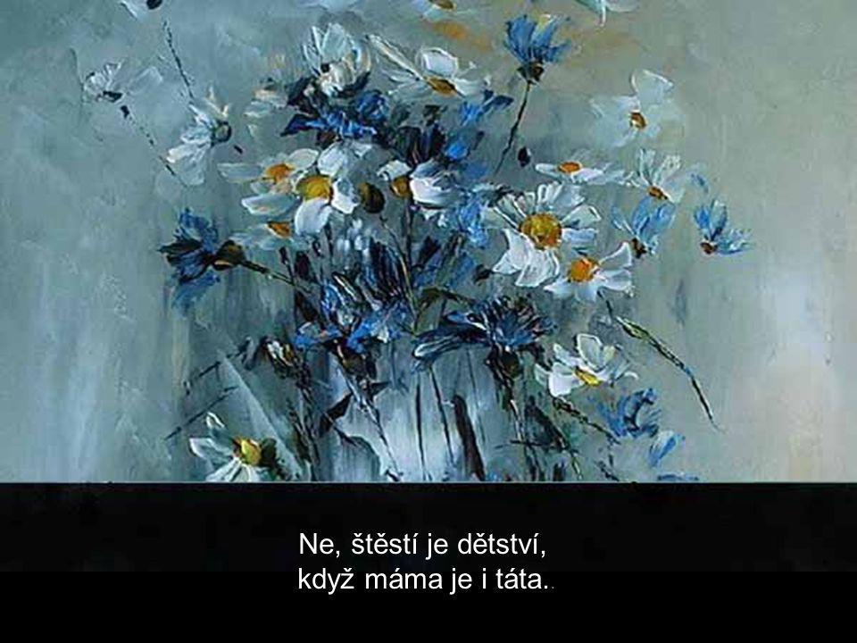 Ne, štěstí je dětství, když máma je i táta..