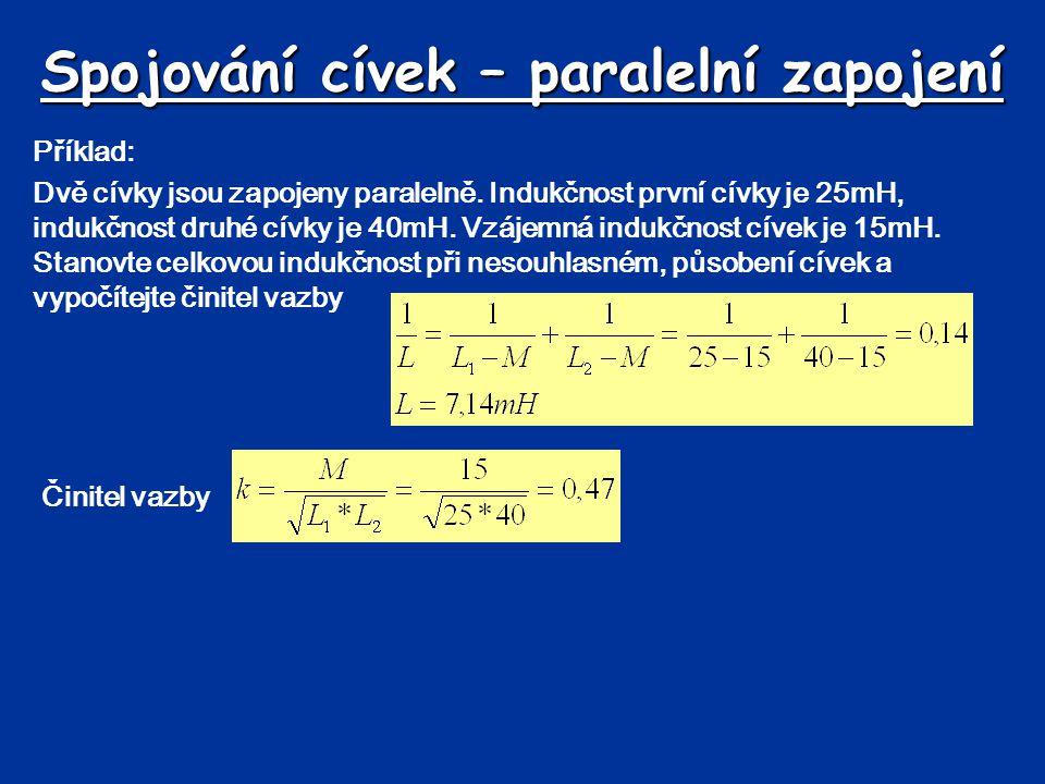 Spojování cívek – paralelní zapojení Příklad: Dvě cívky jsou zapojeny paralelně. Indukčnost první cívky je 25mH, indukčnost druhé cívky je 40mH. Vzáje