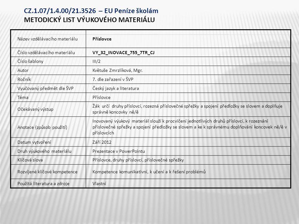 Název vzdělávacího materiáluPříslovce Číslo vzdělávacího materiáluVY_32_INOVACE_755_7TR_CJ Číslo šablonyIII/2 AutorKvětuše Zmrzlíková, Mgr. Ročník7. d