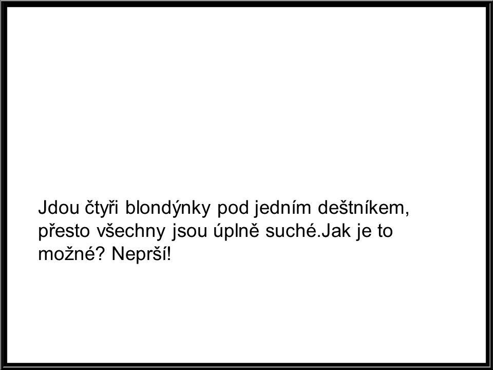 Baví se dvě cikánky na nádraží: Hele, kam jedeš? Ale, do Budějovic, bude Země živitelka. Aha, to já jedu do Prahy. Bude ze mě kurva..
