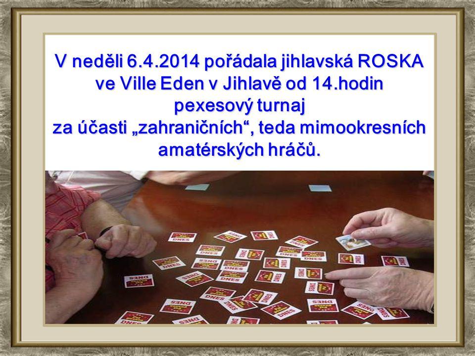 """V neděli 6.4.2014 pořádala jihlavská ROSKA ve Ville Eden v Jihlavě od 14.hodin pexesový turnaj za účasti """"zahraničních , teda mimookresních amatérských hráčů."""