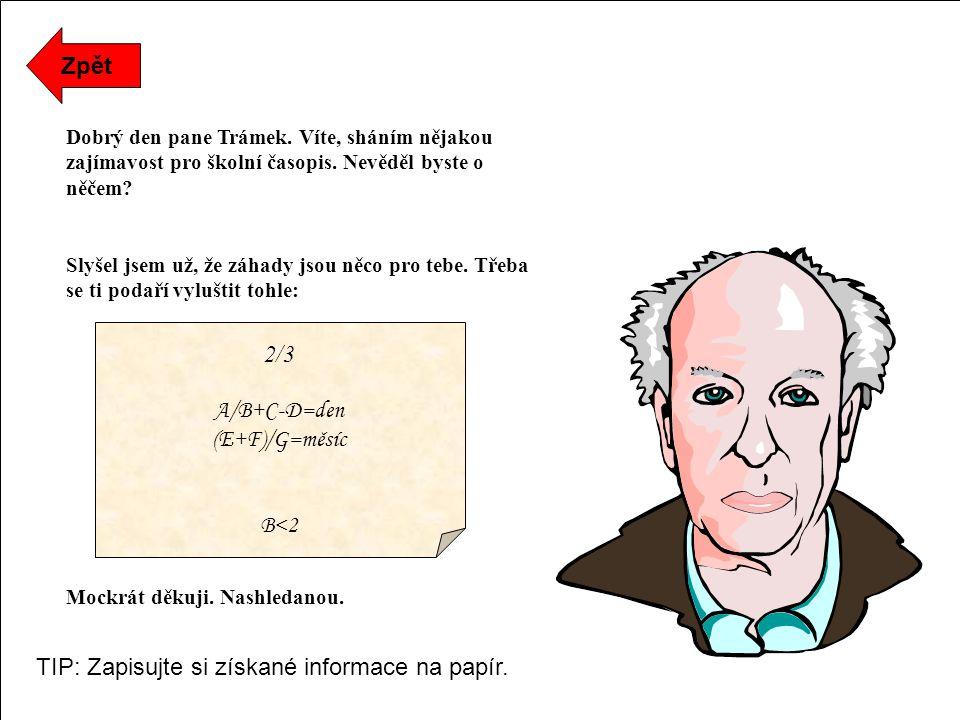 Zpět Dobrý den pane Trámek. Víte, sháním nějakou zajímavost pro školní časopis.