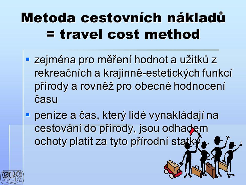 Metoda cestovních nákladů = travel cost method  zejména pro měření hodnot a užitků z rekreačních a krajinně-estetických funkcí přírody a rovněž pro o