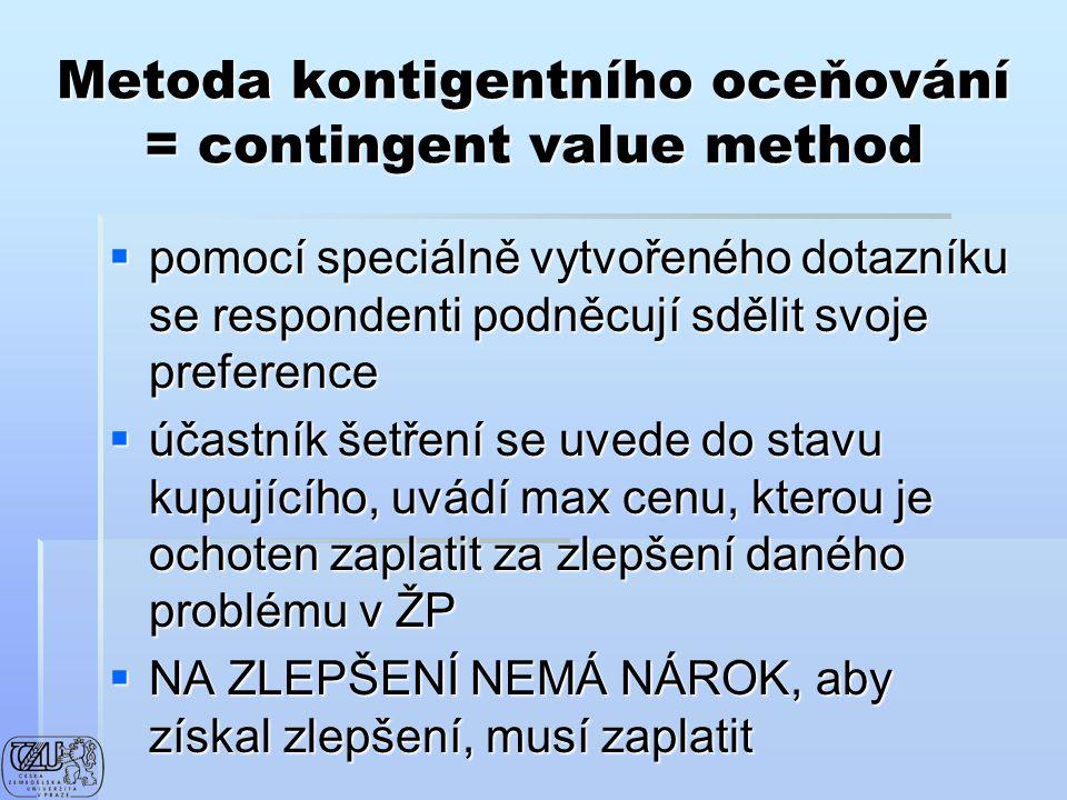 Metoda kontigentního oceňování = contingent value method  pomocí speciálně vytvořeného dotazníku se respondenti podněcují sdělit svoje preference  ú