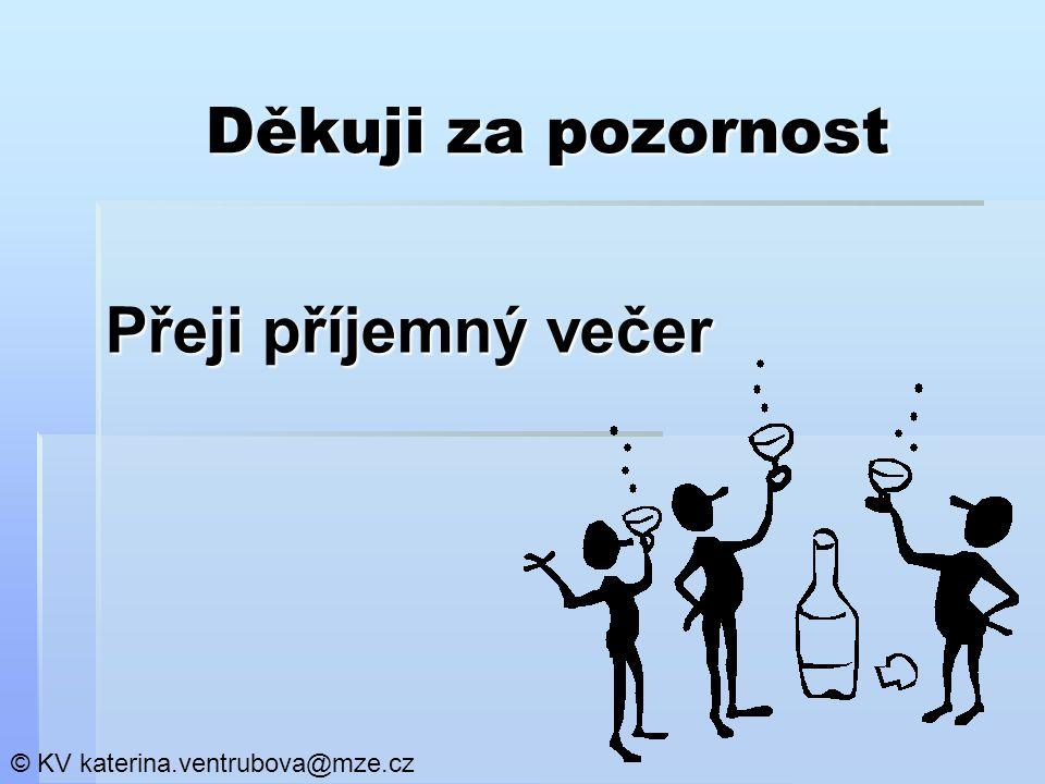 Děkuji za pozornost Přeji příjemný večer © KV katerina.ventrubova@mze.cz