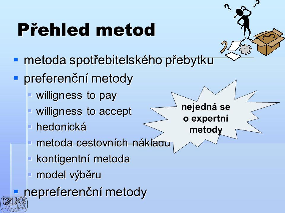 Přehled metod  metoda spotřebitelského přebytku  preferenční metody  willigness to pay  willigness to accept  hedonická  metoda cestovních nákla