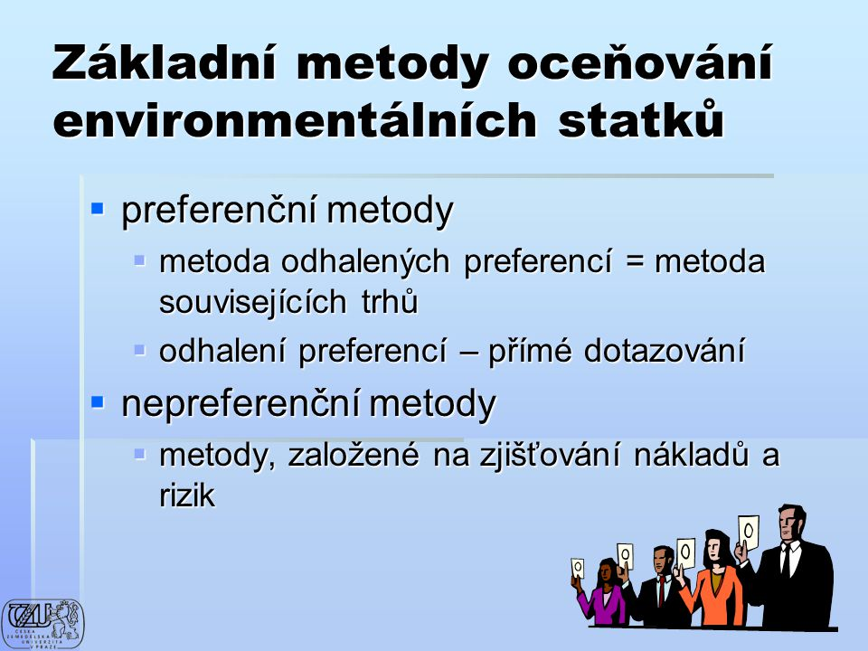 Základní metody oceňování environmentálních statků  preferenční metody  metoda odhalených preferencí = metoda souvisejících trhů  odhalení preferen