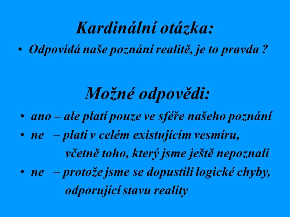 Hledání pavdy: (pravda – soulad mezi realitou a jejím poznáním) racionální myšlení – role dříve získaných informací, paradoxy empirické myšlení - role smyslového vnímání, iluze Potřeba spolehlivých kritérií