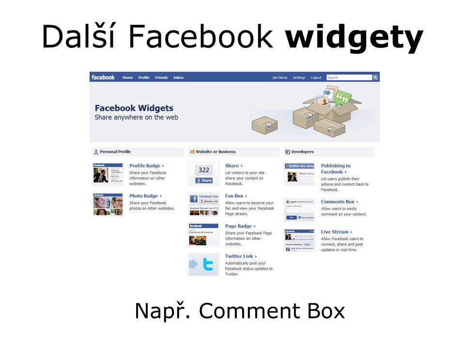 Další Facebook widgety Např. Comment Box