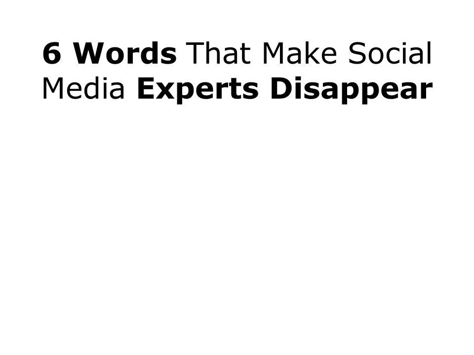 6 Words That Make Social Media Experts Disappear