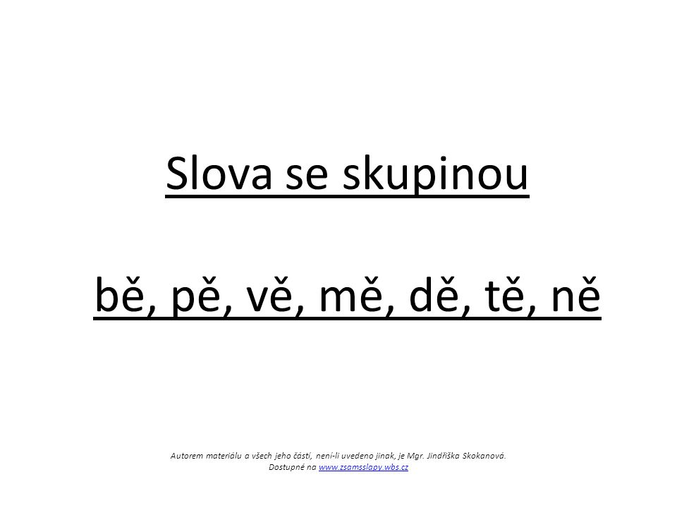 Autorem materiálu a všech jeho částí, není-li uvedeno jinak, je Mgr. Jindřiška Skokanová. Dostupné na www.zsamsslapy.wbs.czwww.zsamsslapy.wbs.cz Slova