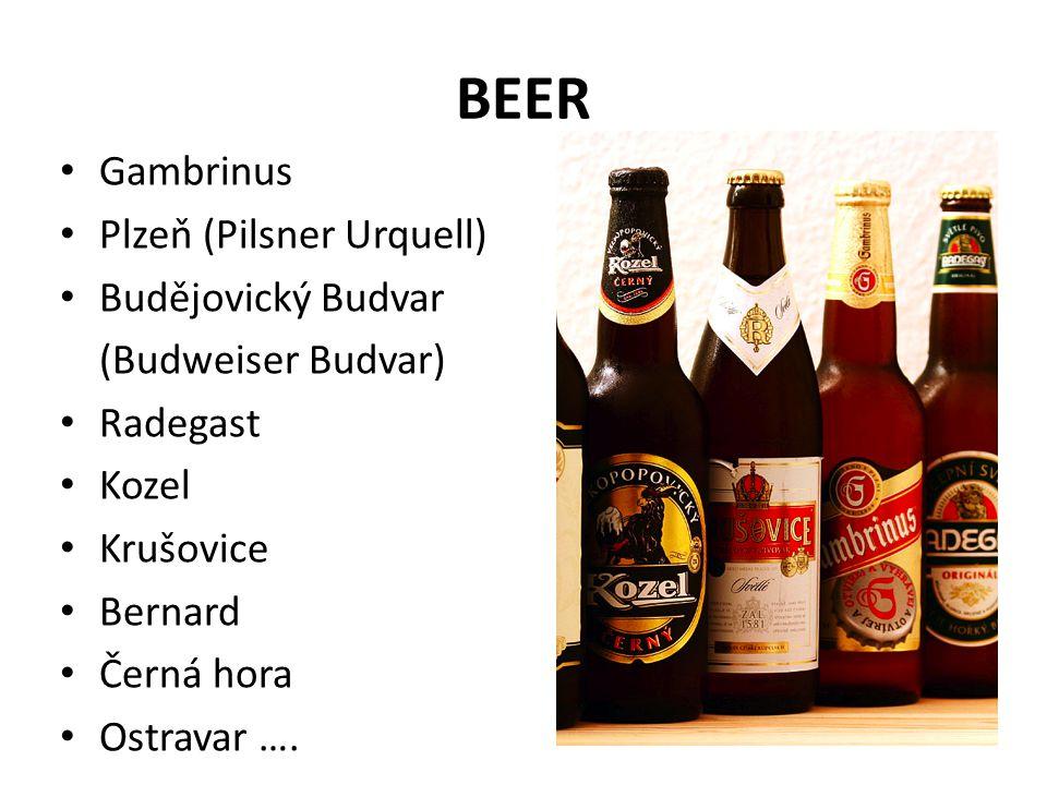 Gambrinus Plzeň (Pilsner Urquell) Budějovický Budvar (Budweiser Budvar) Radegast Kozel Krušovice Bernard Černá hora Ostravar ….