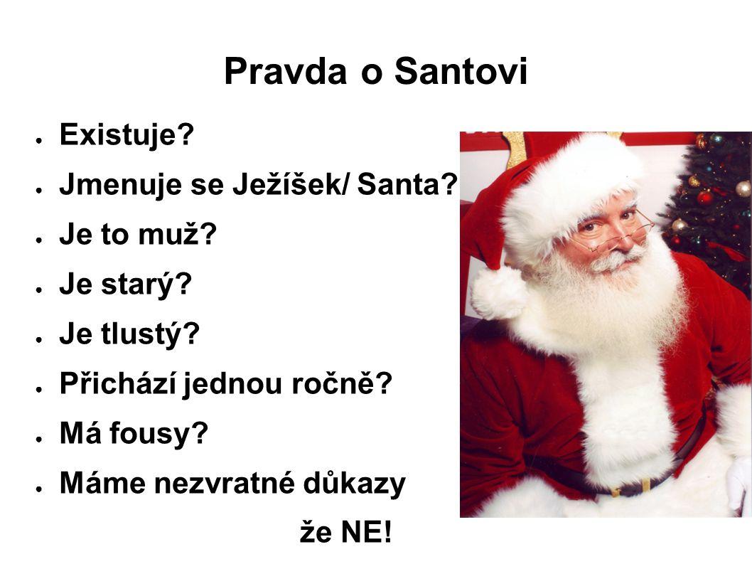 Pravda o Santovi ● Existuje.● Jmenuje se Ježíšek/ Santa.