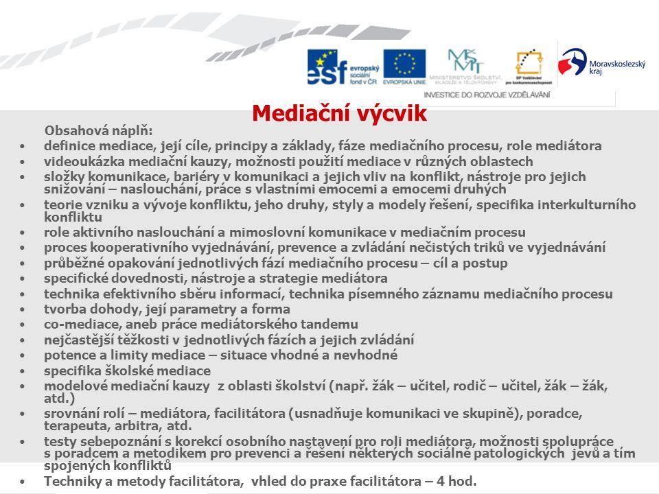 Mediační výcvik Obsahová náplň: definice mediace, její cíle, principy a základy, fáze mediačního procesu, role mediátora videoukázka mediační kauzy, m