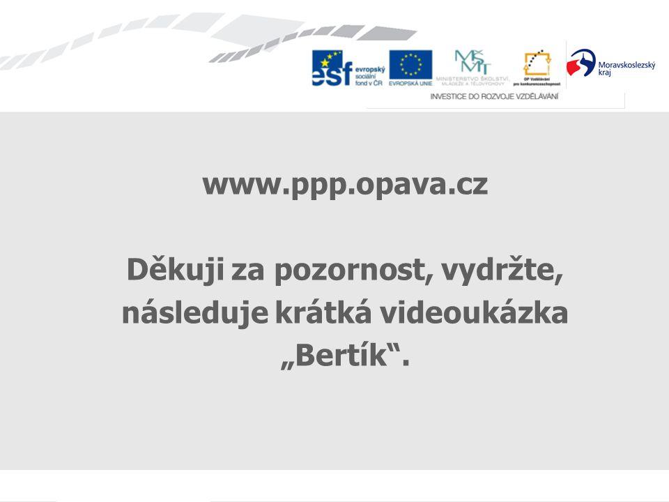 """www.ppp.opava.cz Děkuji za pozornost, vydržte, následuje krátká videoukázka """"Bertík""""."""