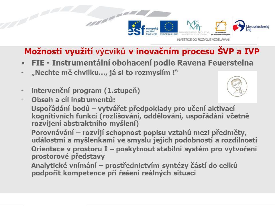 """Možnosti využití výcviků v inovačním procesu ŠVP a IVP FIE - Instrumentální obohacení podle Ravena Feuersteina -""""Nechte mě chvilku…, já si to rozmyslí"""
