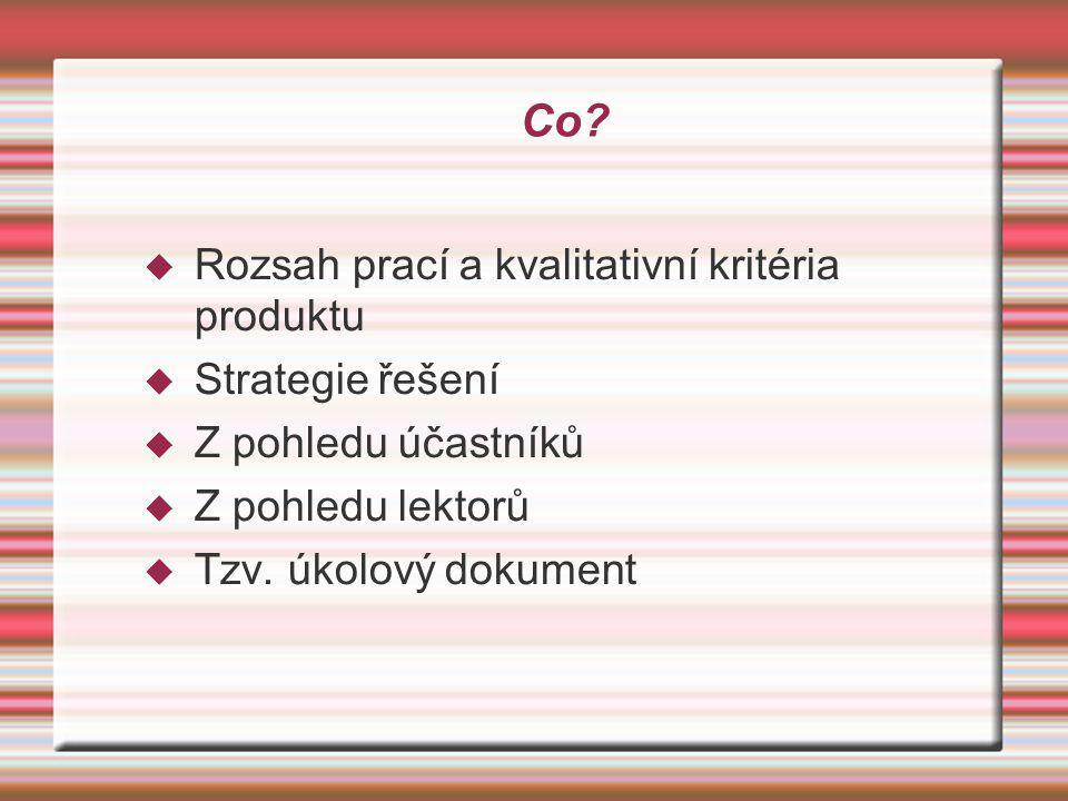 Co?  Rozsah prací a kvalitativní kritéria produktu  Strategie řešení  Z pohledu účastníků  Z pohledu lektorů  Tzv. úkolový dokument
