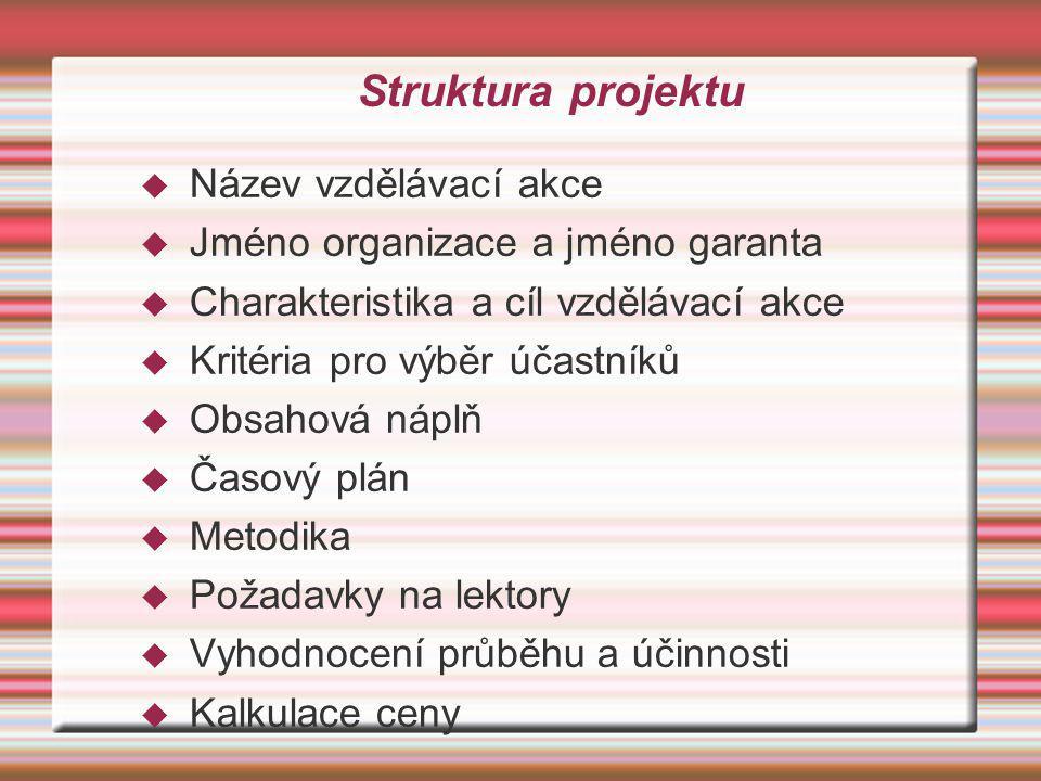 Struktura projektu  Název vzdělávací akce  Jméno organizace a jméno garanta  Charakteristika a cíl vzdělávací akce  Kritéria pro výběr účastníků 