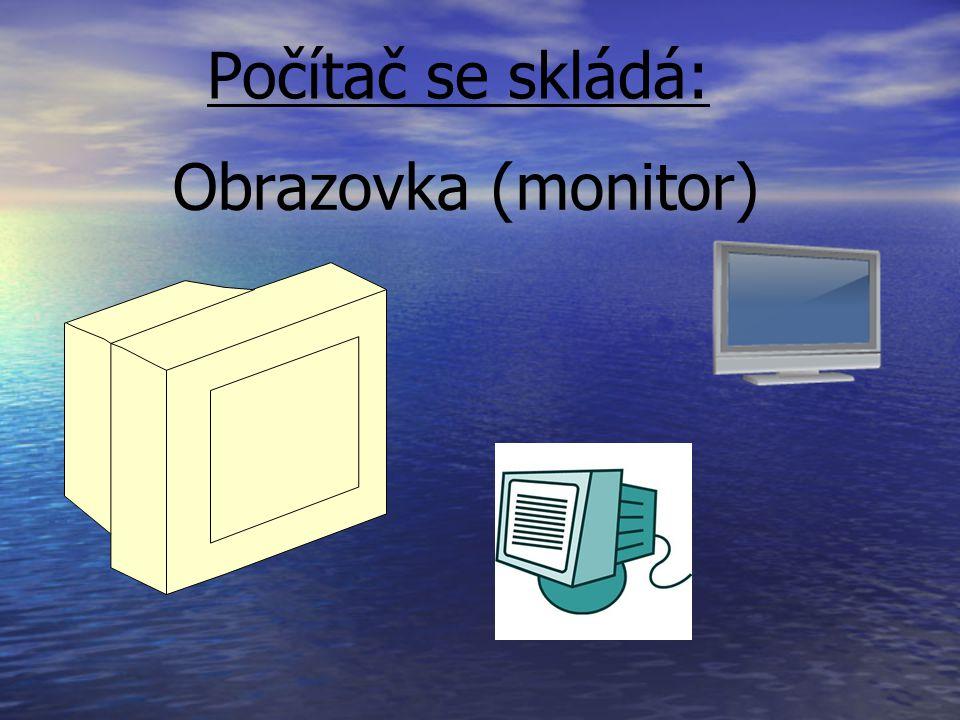 Počítač se skládá: Obrazovka (monitor)