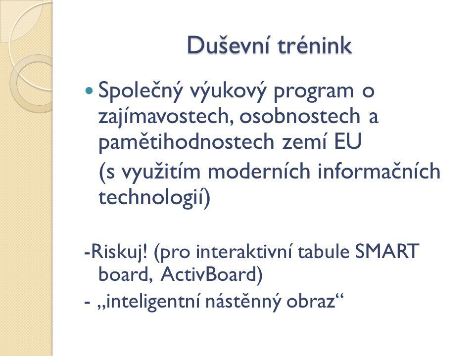 Duševní trénink Společný výukový program o zajímavostech, osobnostech a pamětihodnostech zemí EU (s využitím moderních informačních technologií) -Riskuj.