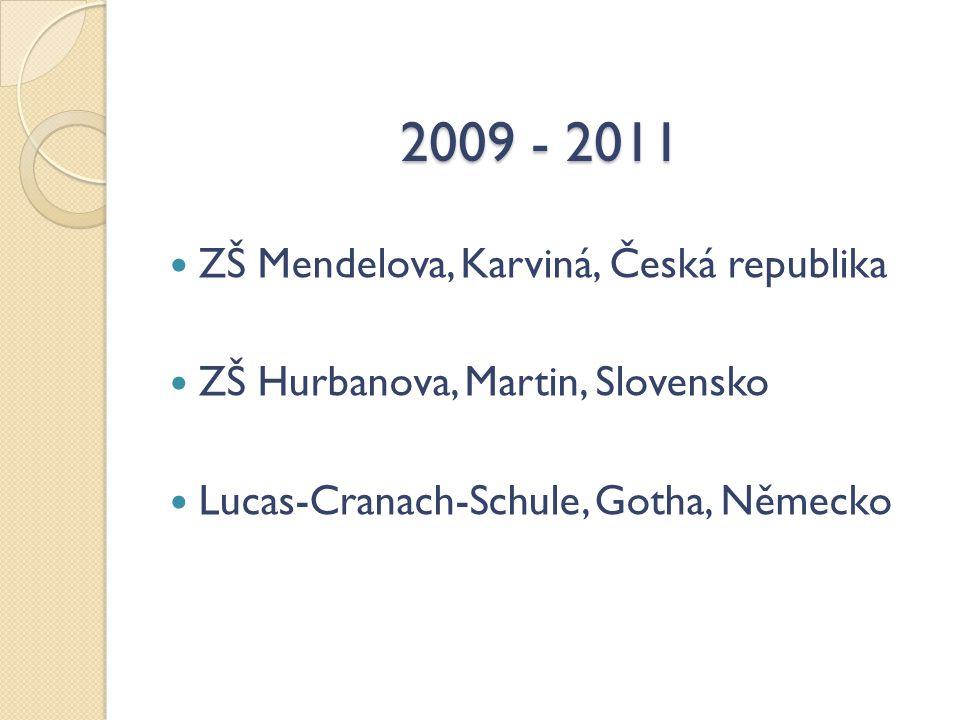 2009 - 2011 ZŠ Mendelova, Karviná, Česká republika ZŠ Hurbanova, Martin, Slovensko Lucas-Cranach-Schule, Gotha, Německo