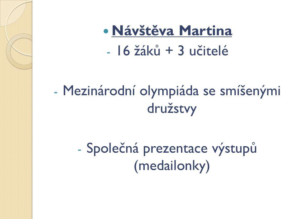 Návštěva Martina - 16 žáků + 3 učitelé - Mezinárodní olympiáda se smíšenými družstvy - Společná prezentace výstupů (medailonky)