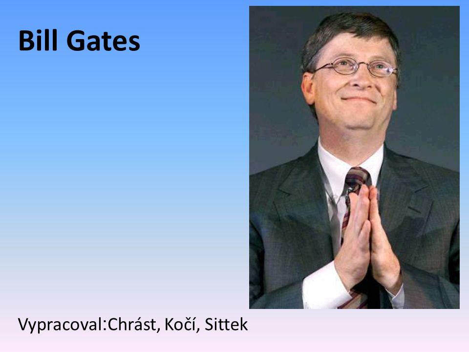 Bill Gates Vypracoval : Chrást, Kočí, Sittek