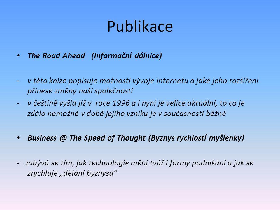 Publikace The Road Ahead (Informační dálnice) -v této knize popisuje možnosti vývoje internetu a jaké jeho rozšíření přinese změny naší společnosti -v