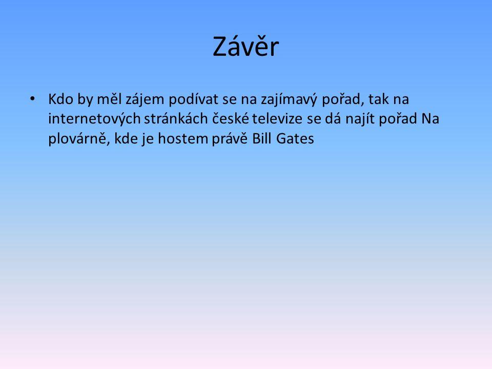 Závěr Kdo by měl zájem podívat se na zajímavý pořad, tak na internetových stránkách české televize se dá najít pořad Na plovárně, kde je hostem právě