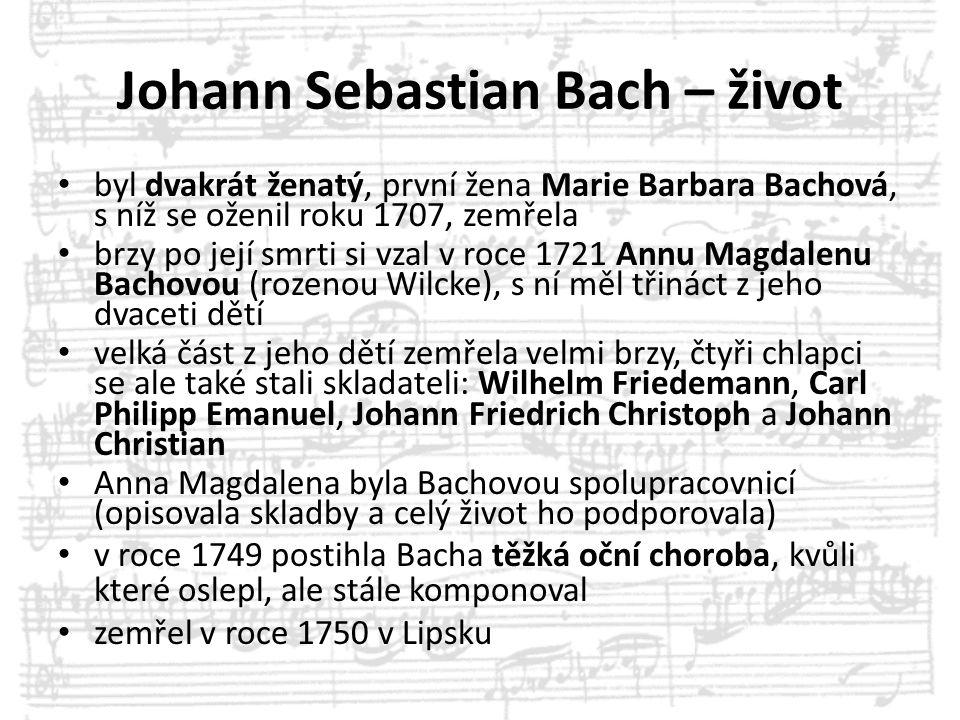 Johann Sebastian Bach – život byl dvakrát ženatý, první žena Marie Barbara Bachová, s níž se oženil roku 1707, zemřela brzy po její smrti si vzal v ro