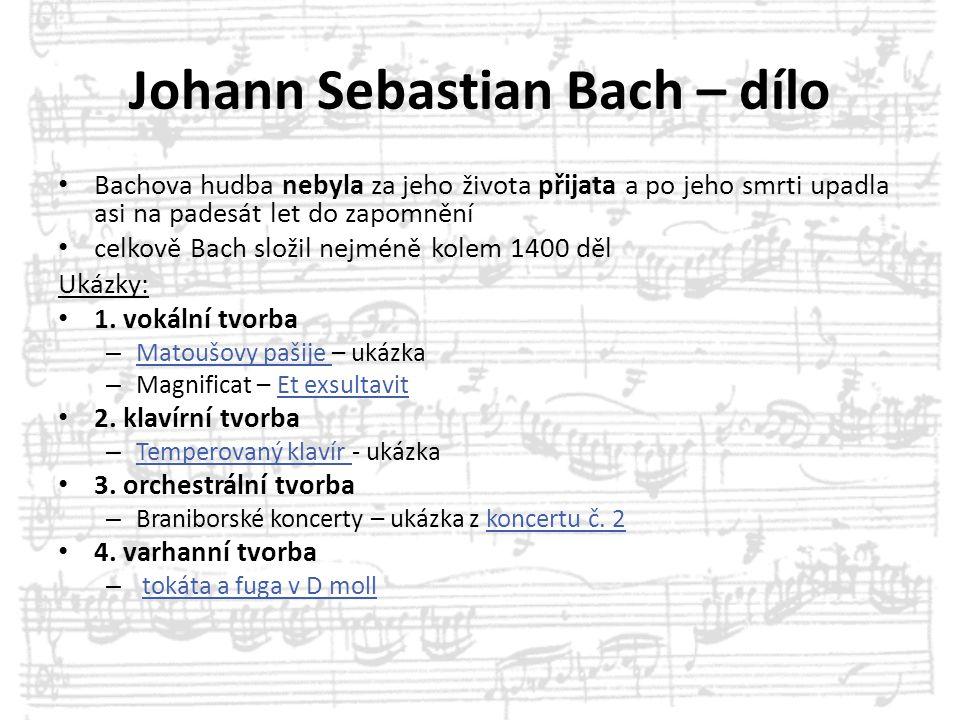 Johann Sebastian Bach – dílo Bachova hudba nebyla za jeho života přijata a po jeho smrti upadla asi na padesát let do zapomnění celkově Bach složil ne