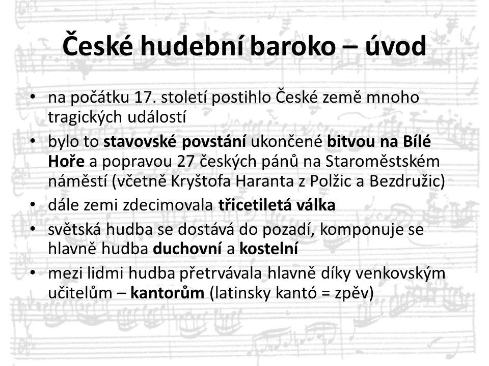 České hudební baroko – úvod na počátku 17. století postihlo České země mnoho tragických událostí bylo to stavovské povstání ukončené bitvou na Bílé Ho