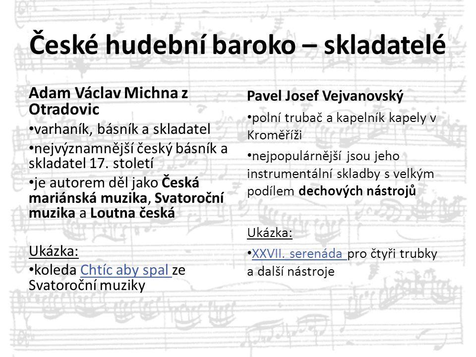 České hudební baroko – skladatelé Adam Václav Michna z Otradovic varhaník, básník a skladatel nejvýznamnější český básník a skladatel 17. století je a