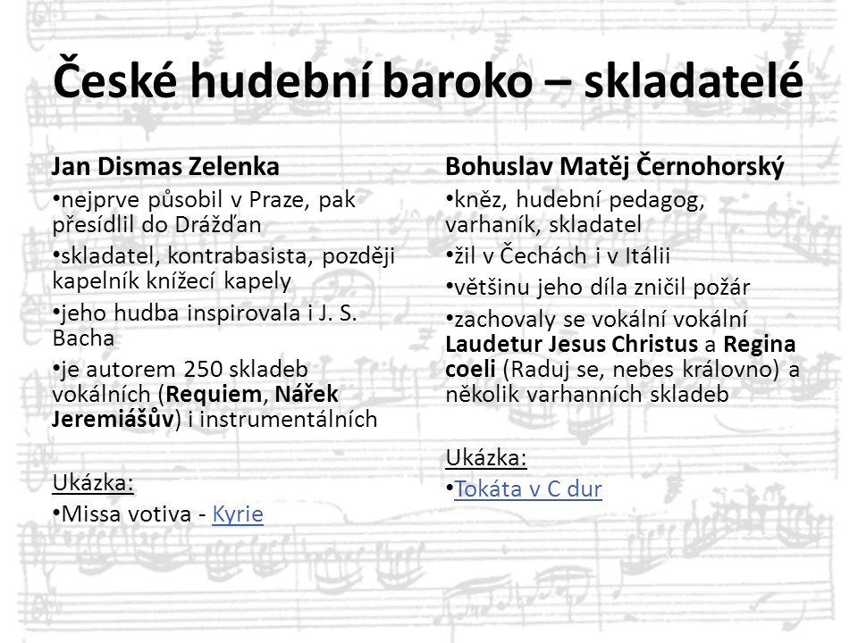 České hudební baroko – skladatelé Jan Dismas Zelenka nejprve působil v Praze, pak přesídlil do Drážďan skladatel, kontrabasista, později kapelník kníž