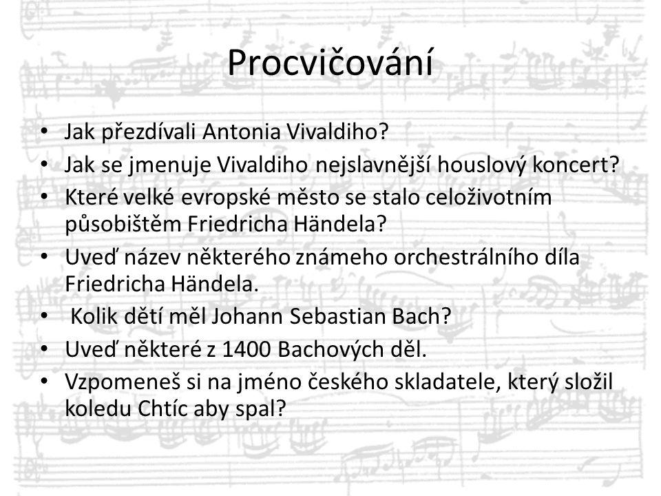 Procvičování Jak přezdívali Antonia Vivaldiho? Jak se jmenuje Vivaldiho nejslavnější houslový koncert? Které velké evropské město se stalo celoživotní