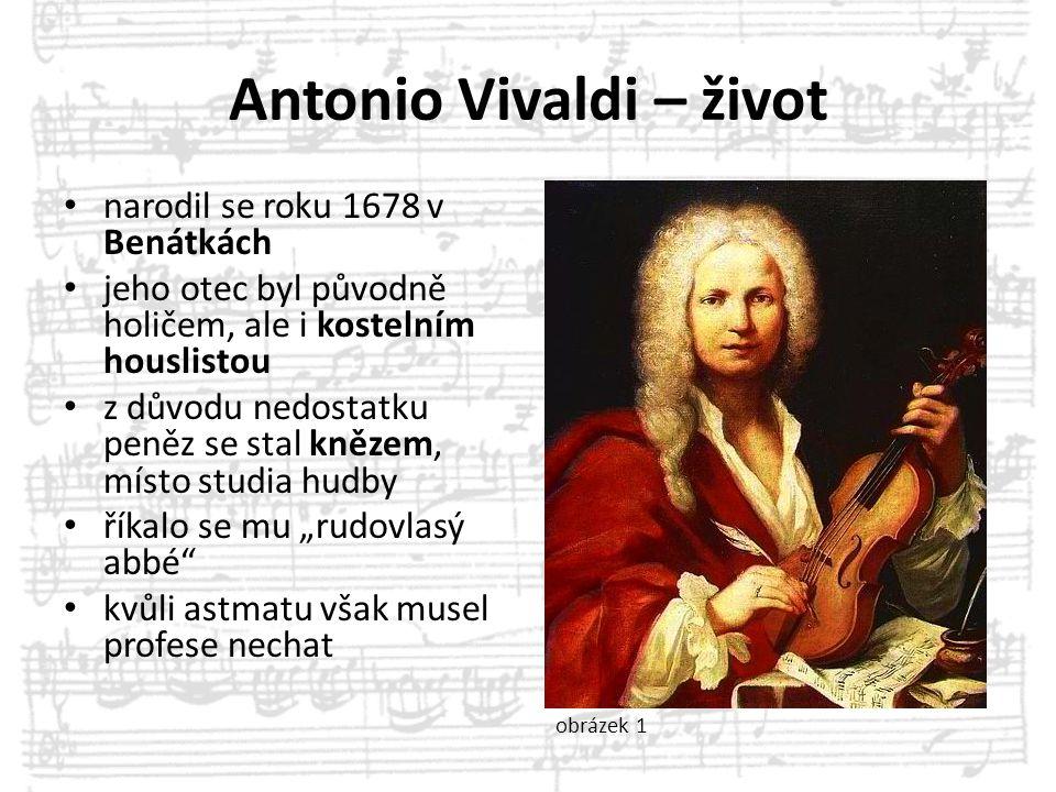 Antonio Vivaldi – život narodil se roku 1678 v Benátkách jeho otec byl původně holičem, ale i kostelním houslistou z důvodu nedostatku peněz se stal k